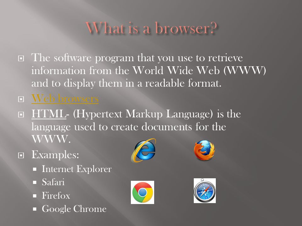 The software program that you use to retrieve information from the World Wide Web (WWW) and to display them in a readable format. Web browsers HTML- (