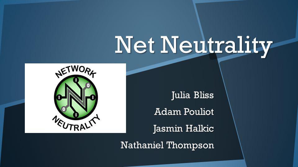 Net Neutrality Julia Bliss Adam Pouliot Jasmin Halkic Nathaniel Thompson