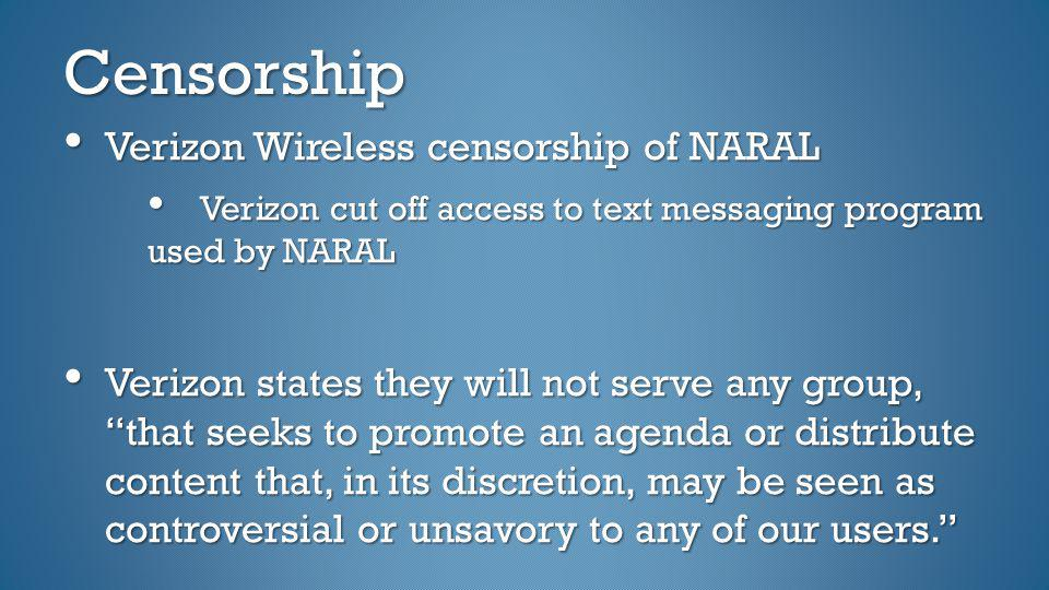 Censorship Verizon Wireless censorship of NARAL Verizon Wireless censorship of NARAL Verizon cut off access to text messaging program used by NARAL Ve