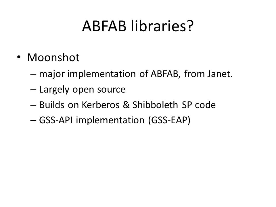 ABFAB libraries. Moonshot – major implementation of ABFAB, from Janet.