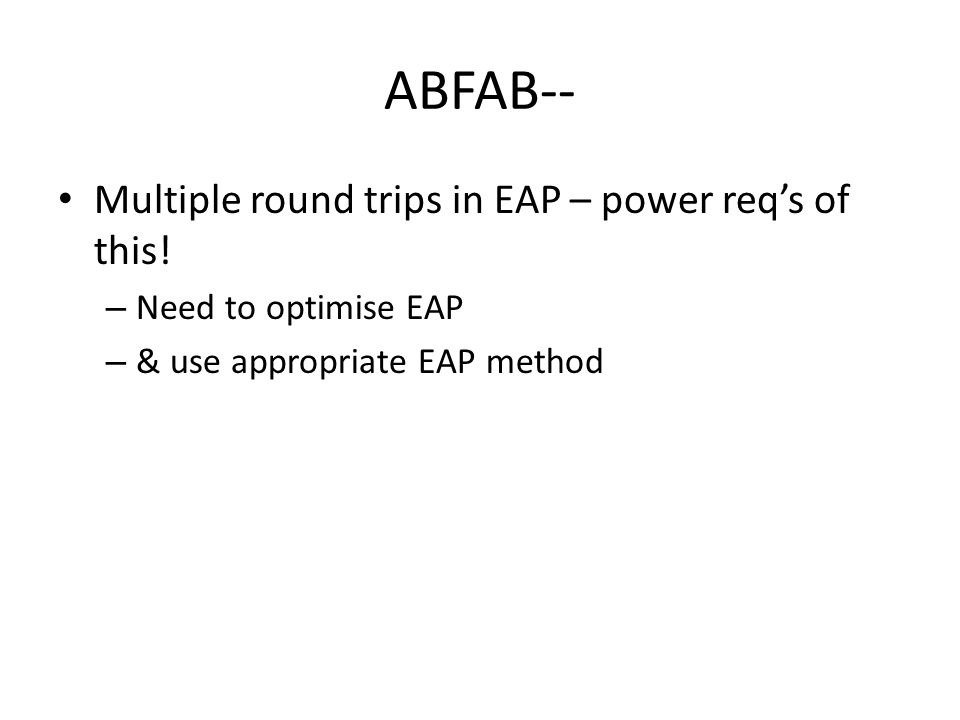 ABFAB-- Multiple round trips in EAP – power reqs of this.