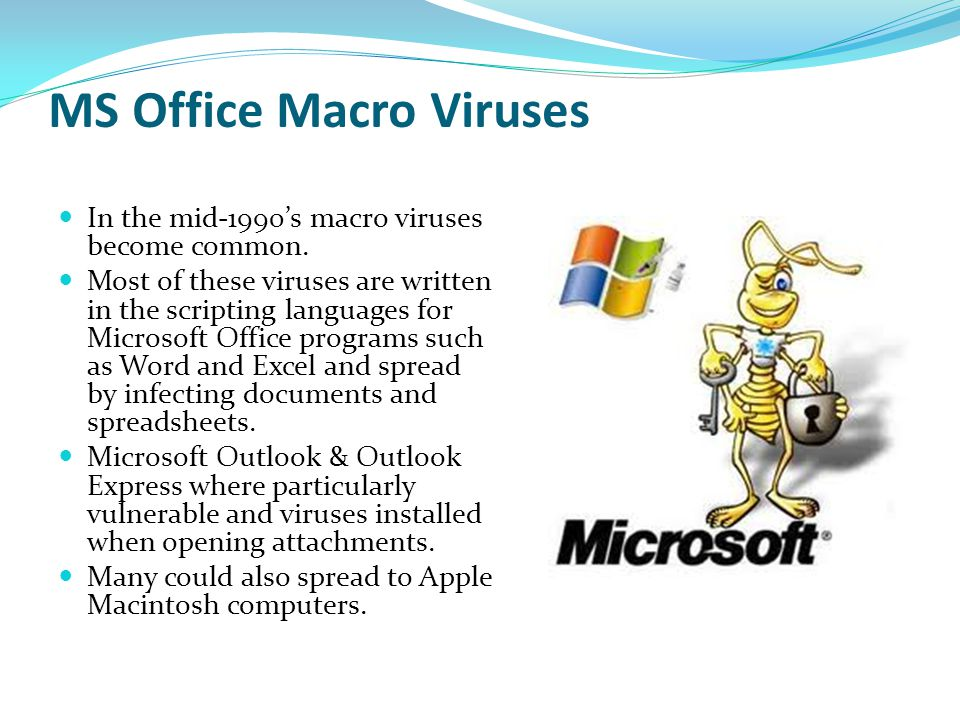In the mid-1990s macro viruses become common. Most of these viruses are written in the scripting languages for Microsoft Office programs such as Word