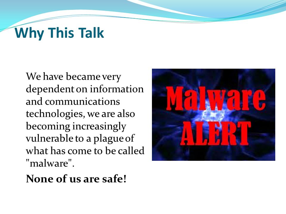 Content What is Malware Historical Perspective The different types of Malware attacks Why our computers are vulnerable What protection do we need.
