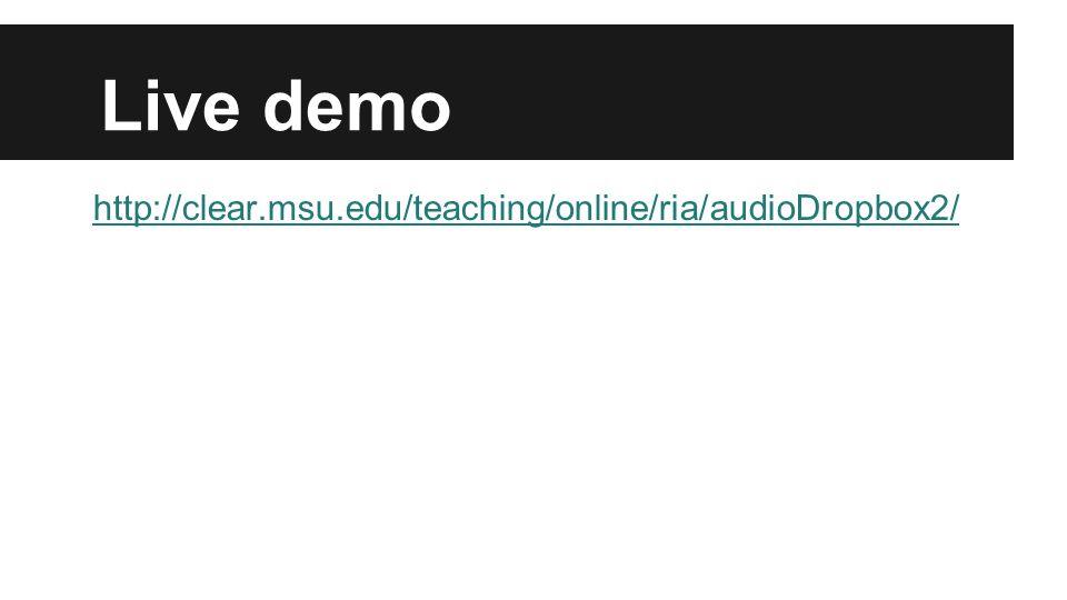 Live demo http://clear.msu.edu/teaching/online/ria/audioDropbox2/