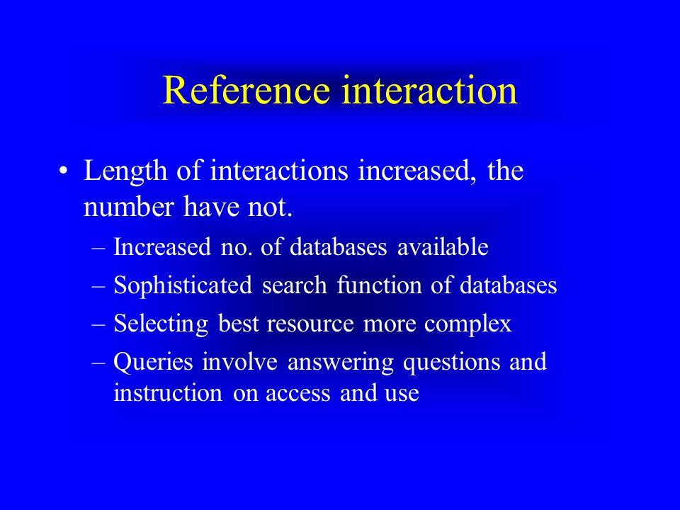 User Internet Use Attitudes toward research process changed User expectations have increased –Users expected to be able to answer every question, and