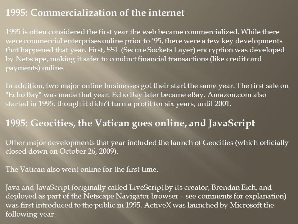 1995: Commercialization of the internet 1995 is often considered the first year the web became commercialized.