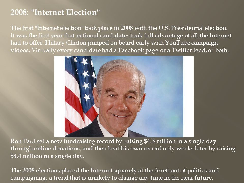 2008: Internet Election The first Internet election took place in 2008 with the U.S.