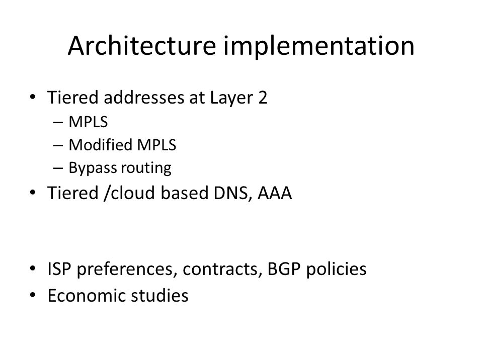 Architecture implementation Tiered addresses at Layer 2 – MPLS – Modified MPLS – Bypass routing Tiered /cloud based DNS, AAA ISP preferences, contract
