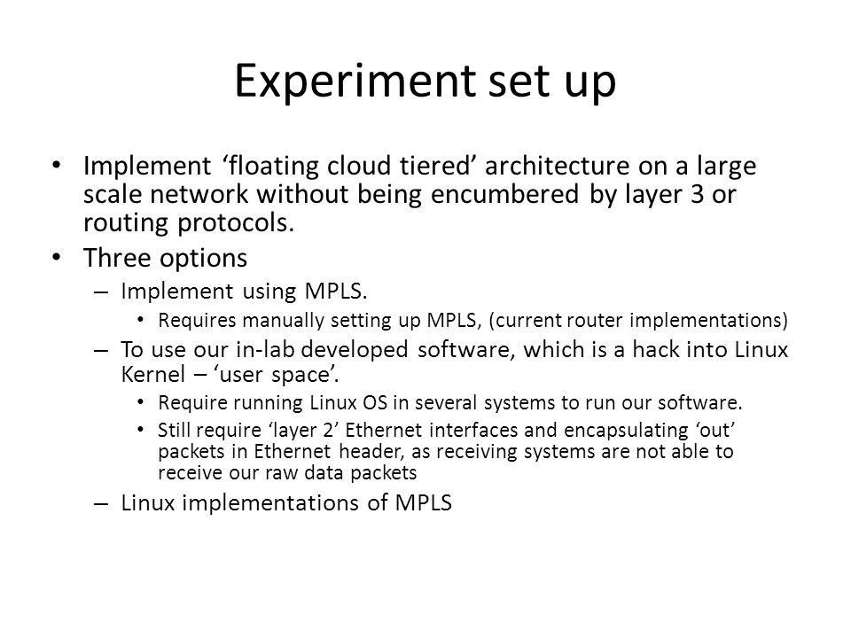 Experiment set up Implement floating cloud tiered architecture on a large scale network without being encumbered by layer 3 or routing protocols. Thre