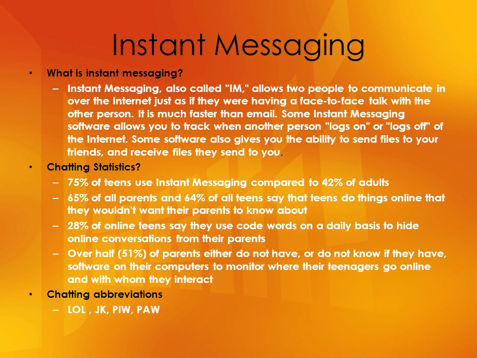 Instant Messaging What is instant messaging? – Instant Messaging, also called