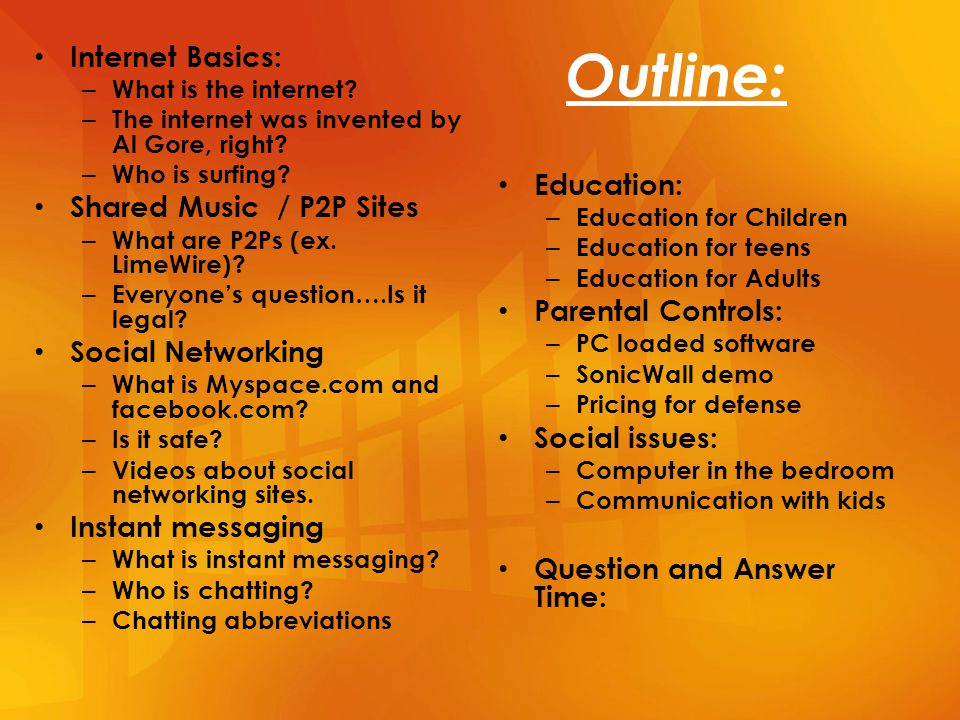Outline: Internet Basics: – What is the internet. – The internet was invented by Al Gore, right.