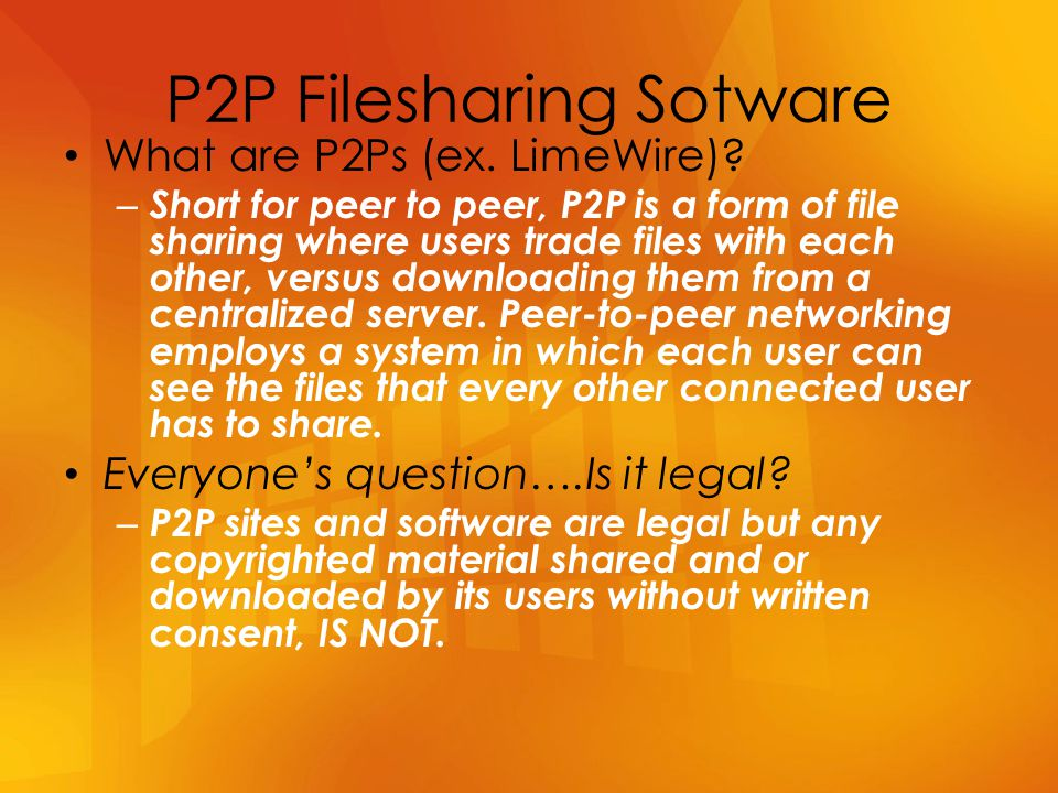 P2P Filesharing Sotware What are P2Ps (ex.LimeWire).