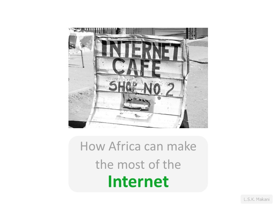 L.S.K. Makani How Africa can make the most of the Internet