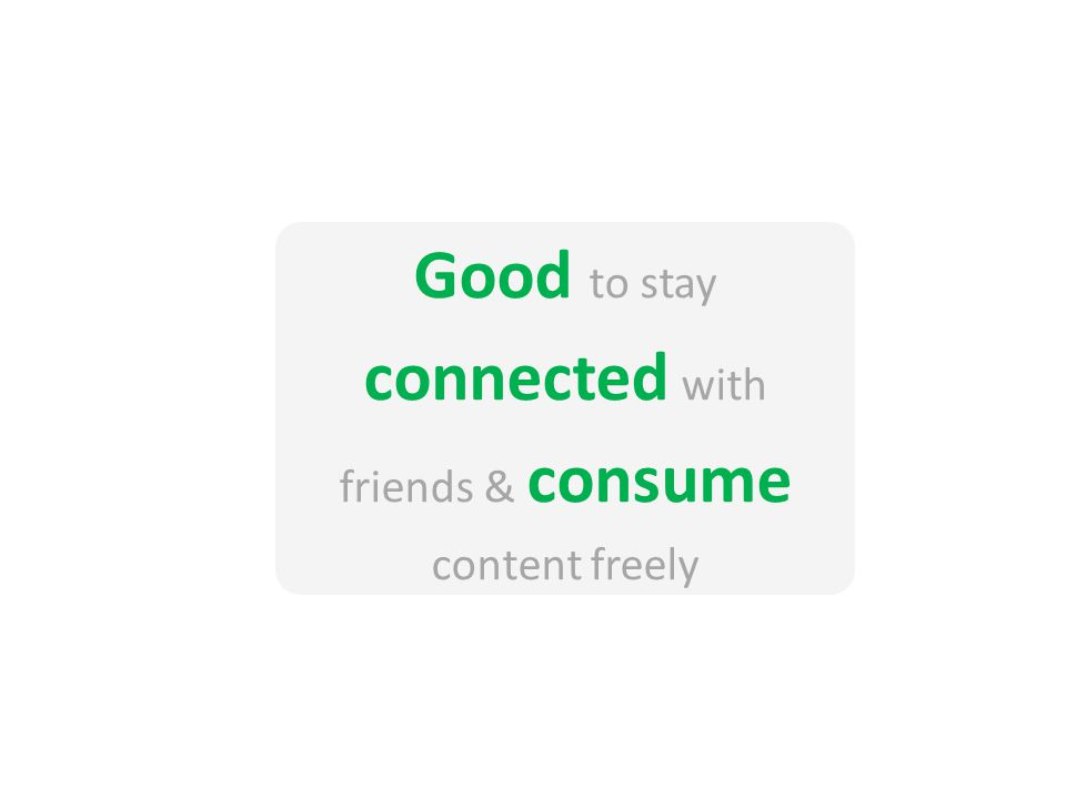Good to stay connected with friends & consume content freely