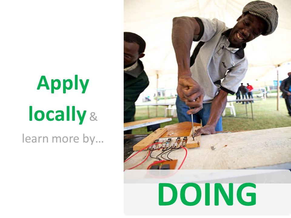 Apply locally & learn more by… DOING