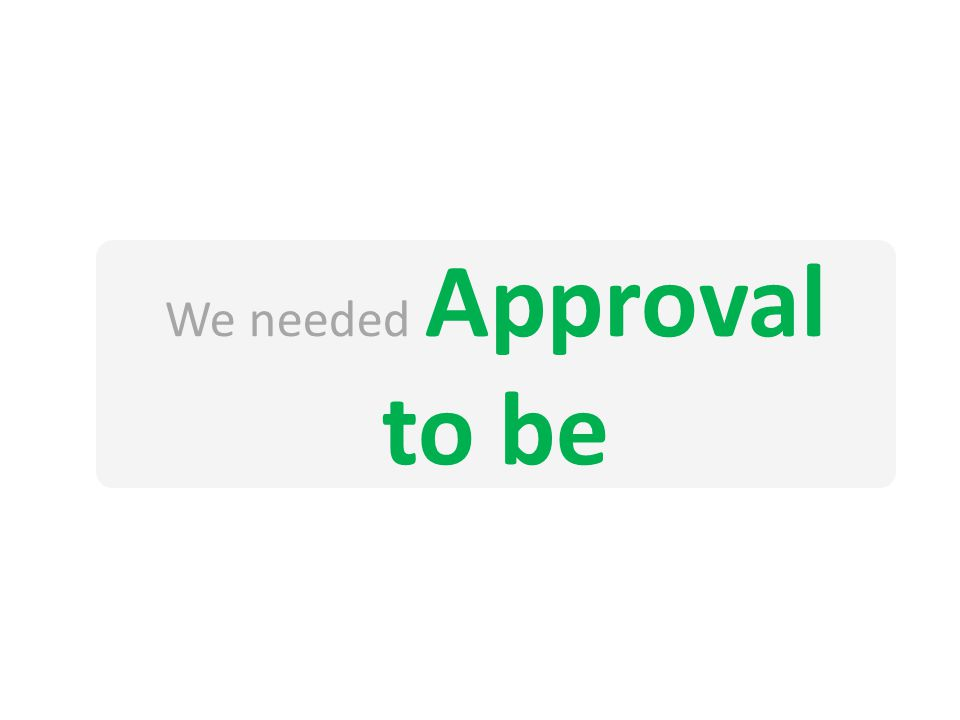 We needed Approval to be