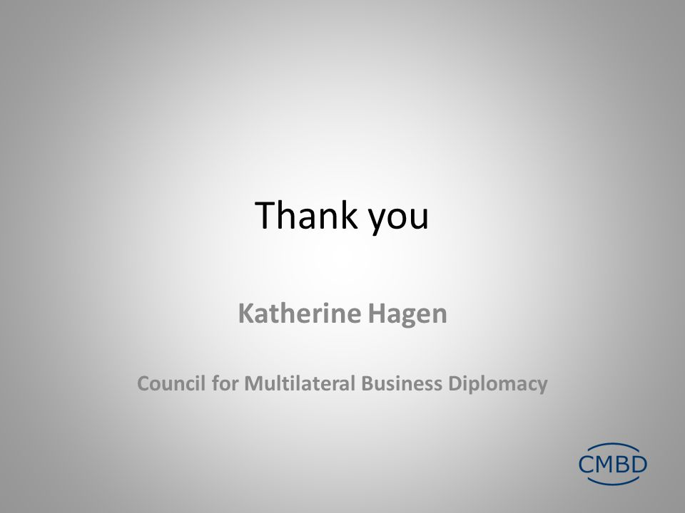 Thank you Katherine Hagen Council for Multilateral Business Diplomacy