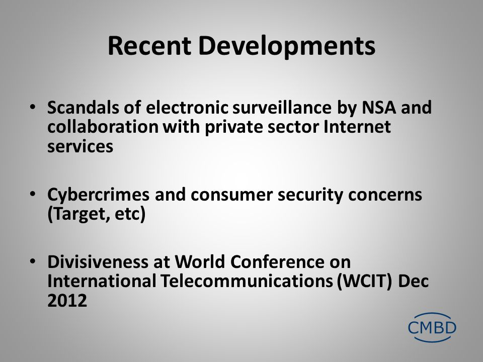 Recent Developments Scandals of electronic surveillance by NSA and collaboration with private sector Internet services Cybercrimes and consumer securi