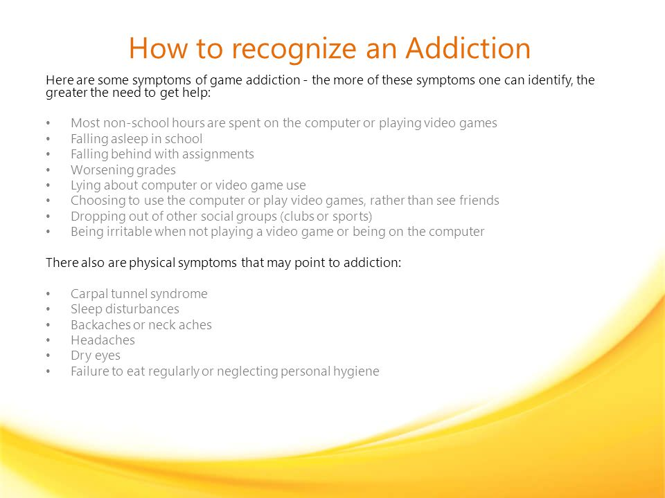 Help Sources An addiction to video games or computer games should be treated in much the same way as any other addiction.