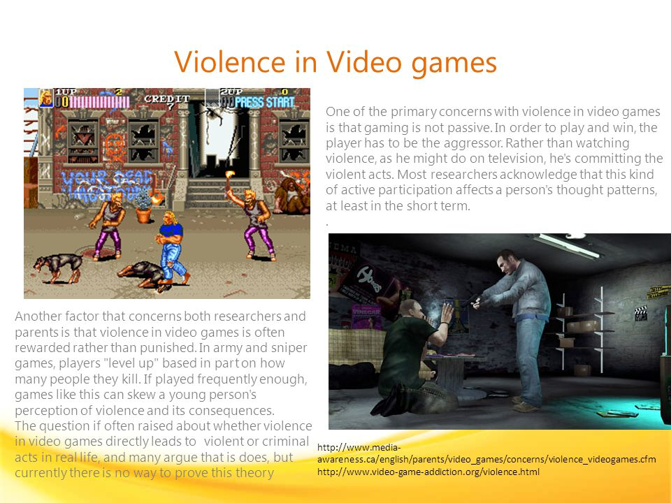 Violence in Video games One of the primary concerns with violence in video games is that gaming is not passive.