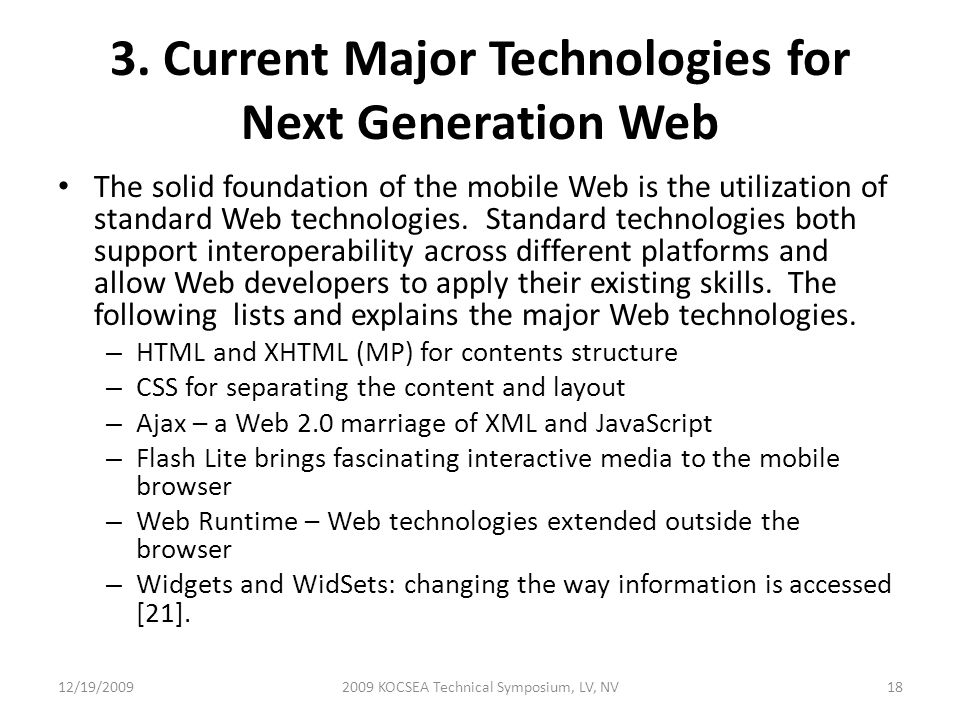 3. Current Major Technologies for Next Generation Web The solid foundation of the mobile Web is the utilization of standard Web technologies. Standard