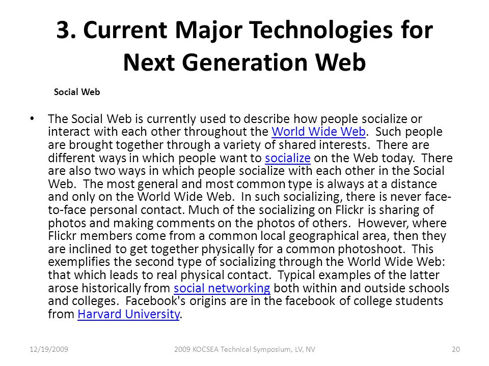 3. Current Major Technologies for Next Generation Web Social Web The Social Web is currently used to describe how people socialize or interact with ea