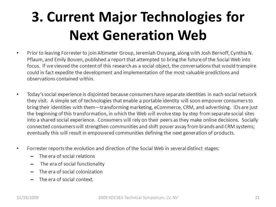 3. Current Major Technologies for Next Generation Web Prior to leaving Forrester to join Altimeter Group, Jeremiah Owyang, along with Josh Bernoff, Cy