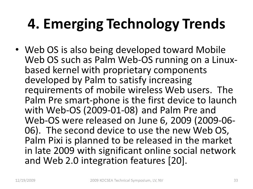 4. Emerging Technology Trends Web OS is also being developed toward Mobile Web OS such as Palm Web-OS running on a Linux- based kernel with proprietar