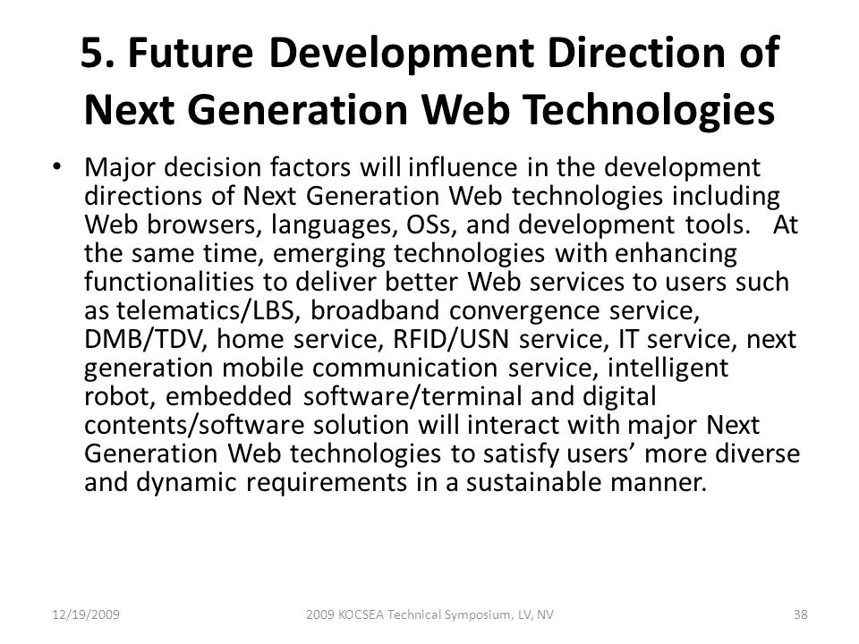 5. Future Development Direction of Next Generation Web Technologies Major decision factors will influence in the development directions of Next Genera