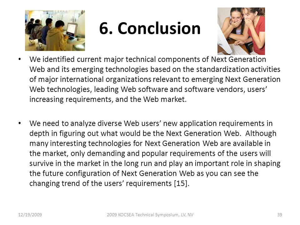 6. Conclusion We identified current major technical components of Next Generation Web and its emerging technologies based on the standardization activ