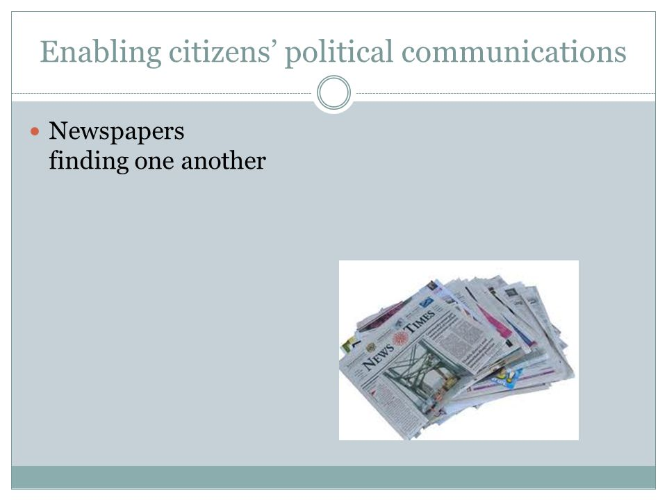 Enabling citizens political communications Newspapers finding one another