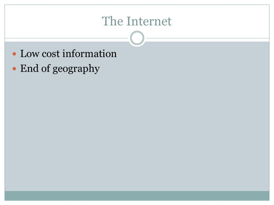 The Internet Low cost information End of geography