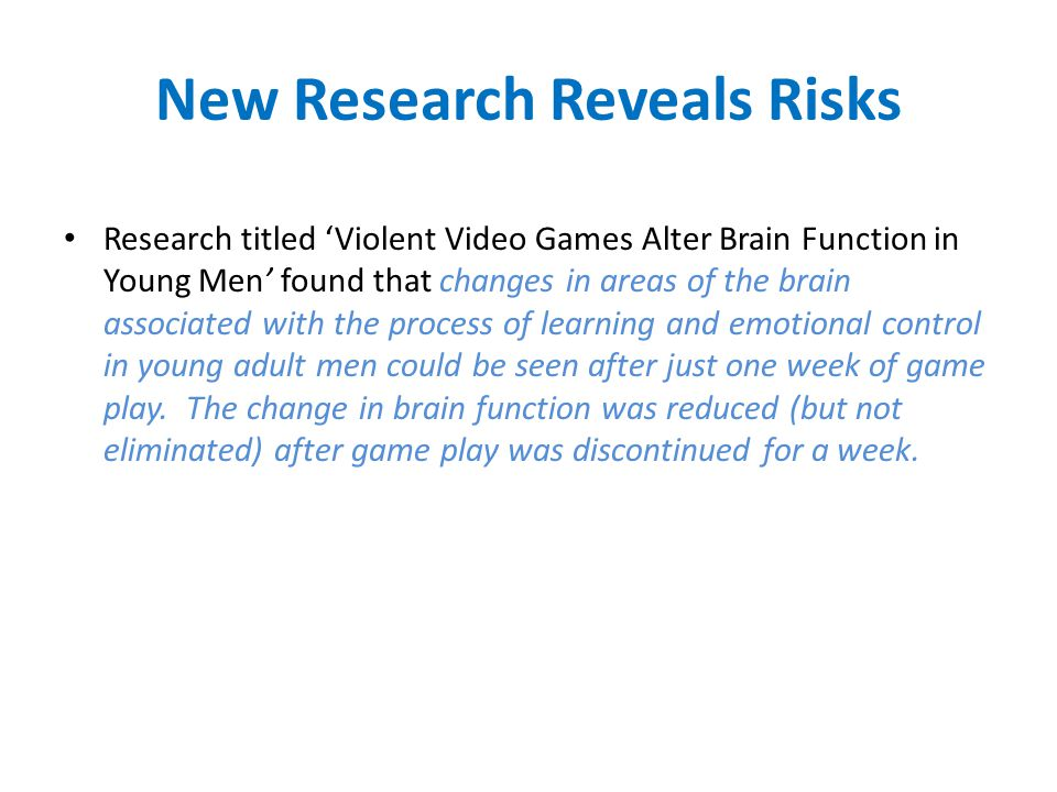 New Research Reveals Risks Research titled Violent Video Games Alter Brain Function in Young Men found that changes in areas of the brain associated w