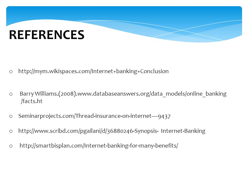 REFERENCES o http://mym.wikispaces.com/Internet+banking+Conclusion o Barry Williams.(2008).www.databaseanswers.org/data_models/online_banking /facts.h