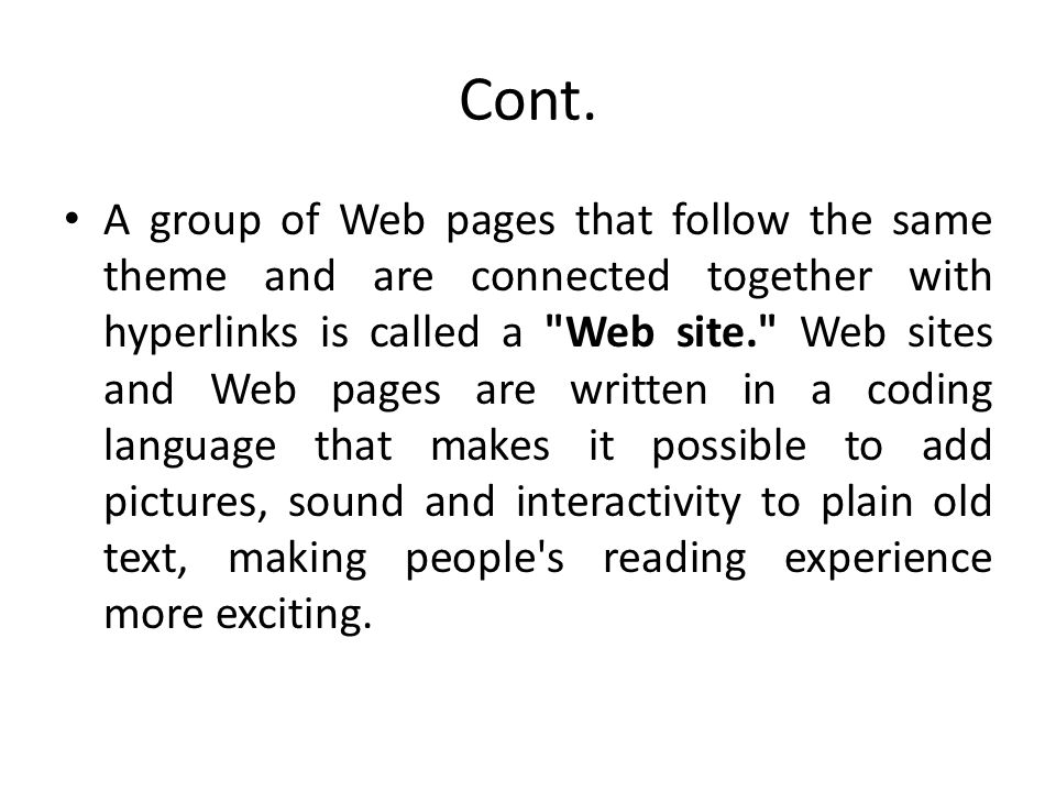 Cont. A group of Web pages that follow the same theme and are connected together with hyperlinks is called a