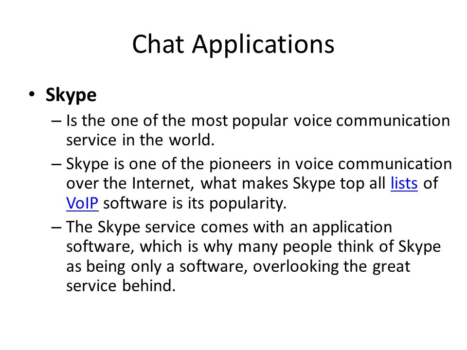 Chat Applications Skype – Is the one of the most popular voice communication service in the world. – Skype is one of the pioneers in voice communicati