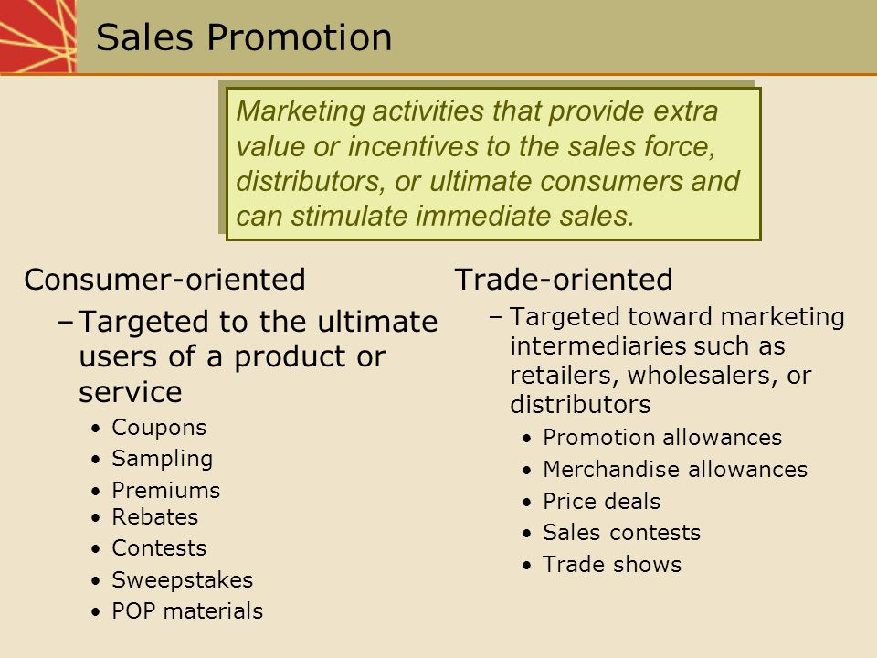 Marketing activities that provide extra value or incentives to the sales force, distributors, or ultimate consumers and can stimulate immediate sales.