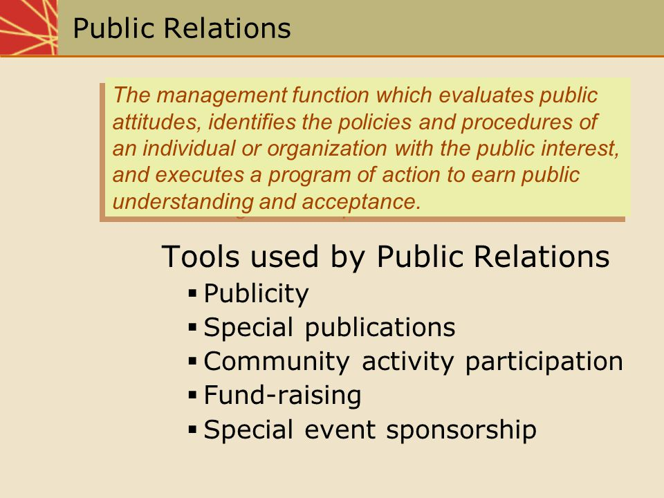Public Relations Tools used by Public Relations Publicity Special publications Community activity participation Fund-raising Special event sponsorship