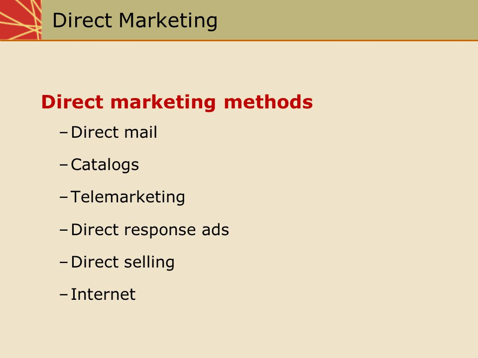 Direct Marketing Direct marketing methods –Direct mail –Catalogs –Telemarketing –Direct response ads –Direct selling –Internet