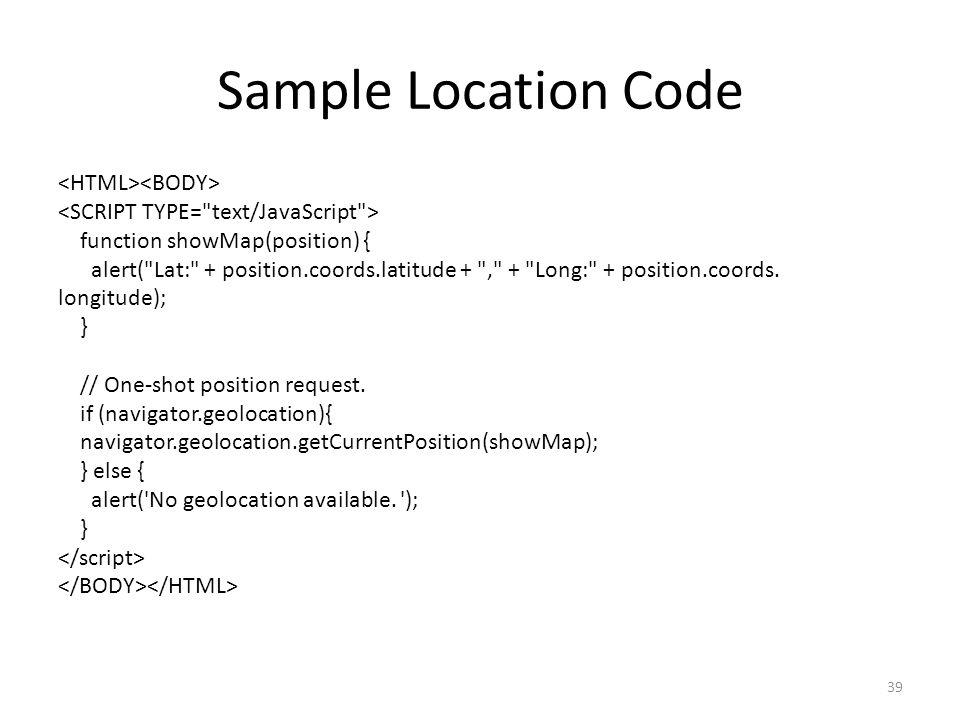 Sample Location Code 39 function showMap(position) { alert(
