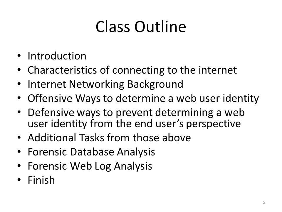 Class Outline Introduction Characteristics of connecting to the internet Internet Networking Background Offensive Ways to determine a web user identit