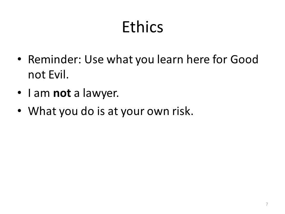 Ethics Reminder: Use what you learn here for Good not Evil. I am not a lawyer. What you do is at your own risk. 7
