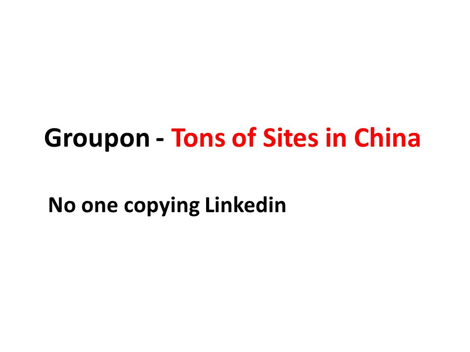 Groupon - Tons of Sites in China No one copying Linkedin