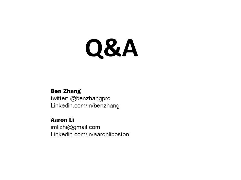 Q&A Ben Zhang twitter: @benzhangpro Linkedin.com/in/benzhang Aaron Li imlizhi@gmail.com Linkedin.com/in/aaronliboston