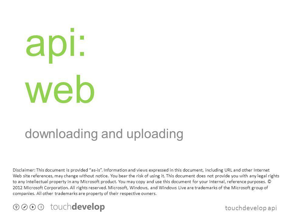 touchdevelop api web o internet connectivity o downloading, uploading o Json, RSS, XML o search