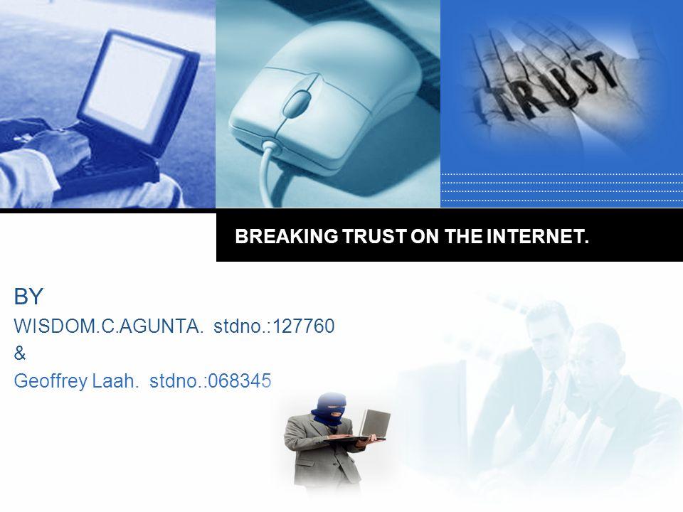 Company LOGO BREAKING TRUST ON THE INTERNET. BY WISDOM.C.AGUNTA. stdno.:127760 & Geoffrey Laah. stdno.:068345