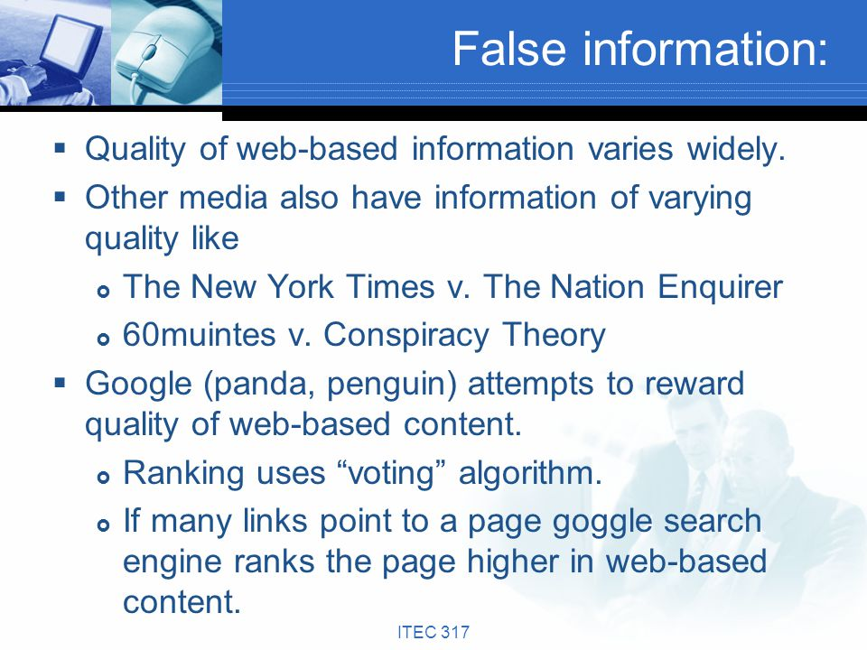 False information: Quality of web-based information varies widely. Other media also have information of varying quality like The New York Times v. The