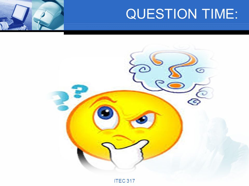 QUESTION TIME: ITEC 317