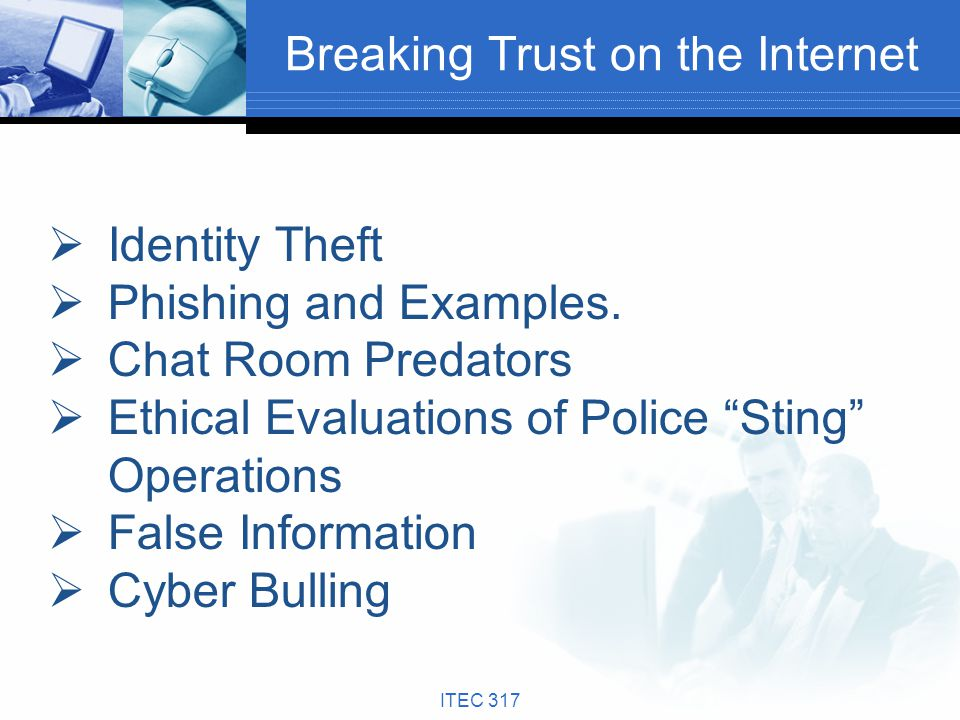 Breaking Trust on the Internet Identity Theft Phishing and Examples. Chat Room Predators Ethical Evaluations of Police Sting Operations False Informat