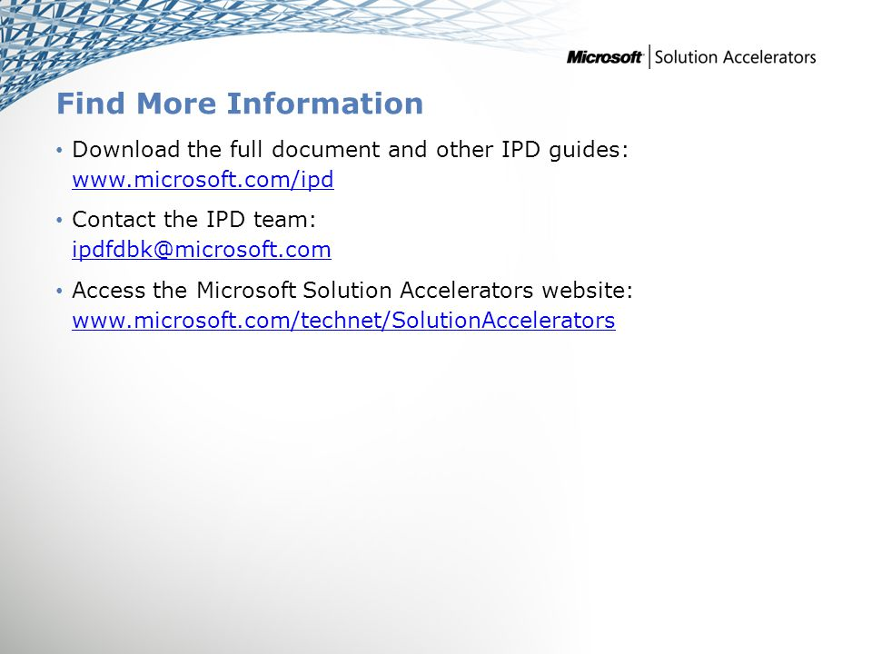 Find More Information Download the full document and other IPD guides: www.microsoft.com/ipd Contact the IPD team: ipdfdbk@microsoft.com Access the Mi